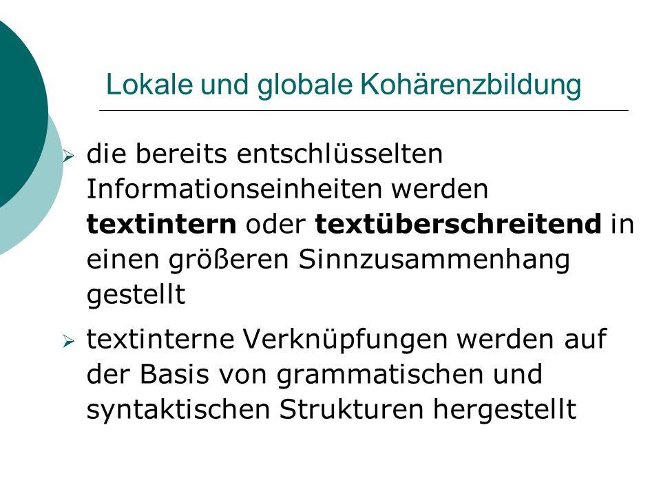 Lokale und globale Kohärenzbildung  die bereits entschlüsselten Informationseinheiten werden textintern oder textüberschreitend in einen größeren Sin