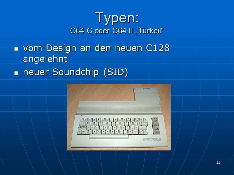 """11 Typen: C64 C oder C64 II """"Türkeil vom Design an den neuen C128 angelehnt vom Design an den neuen C128 angelehnt neuer Soundchip (SID) neuer Soundchip (SID)"""