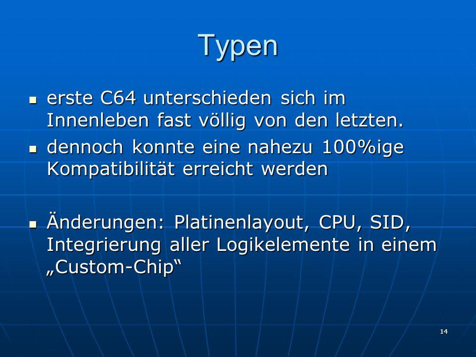 14 Typen erste C64 unterschieden sich im Innenleben fast völlig von den letzten. erste C64 unterschieden sich im Innenleben fast völlig von den letzte
