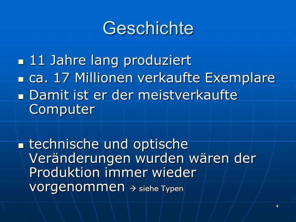 4 Geschichte 11 Jahre lang produziert 11 Jahre lang produziert ca. 17 Millionen verkaufte Exemplare ca. 17 Millionen verkaufte Exemplare Damit ist er