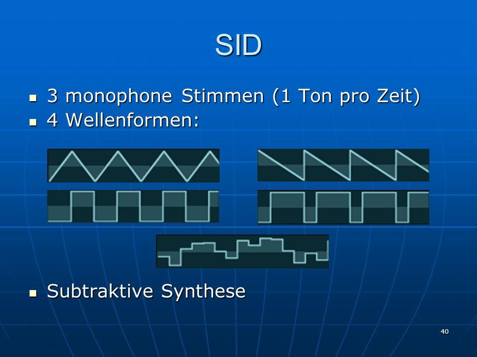 40 SID 3 monophone Stimmen (1 Ton pro Zeit) 3 monophone Stimmen (1 Ton pro Zeit) 4 Wellenformen: 4 Wellenformen: Subtraktive Synthese Subtraktive Synt