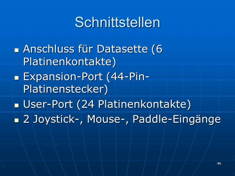 46 Schnittstellen Anschluss für Datasette (6 Platinenkontakte) Anschluss für Datasette (6 Platinenkontakte) Expansion-Port (44-Pin- Platinenstecker) Expansion-Port (44-Pin- Platinenstecker) User-Port (24 Platinenkontakte) User-Port (24 Platinenkontakte) 2 Joystick-, Mouse-, Paddle-Eingänge 2 Joystick-, Mouse-, Paddle-Eingänge