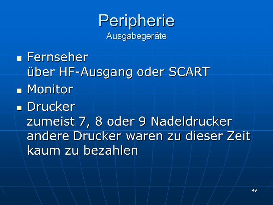 49 Peripherie Ausgabegeräte Fernseher über HF-Ausgang oder SCART Fernseher über HF-Ausgang oder SCART Monitor Monitor Drucker zumeist 7, 8 oder 9 Nade