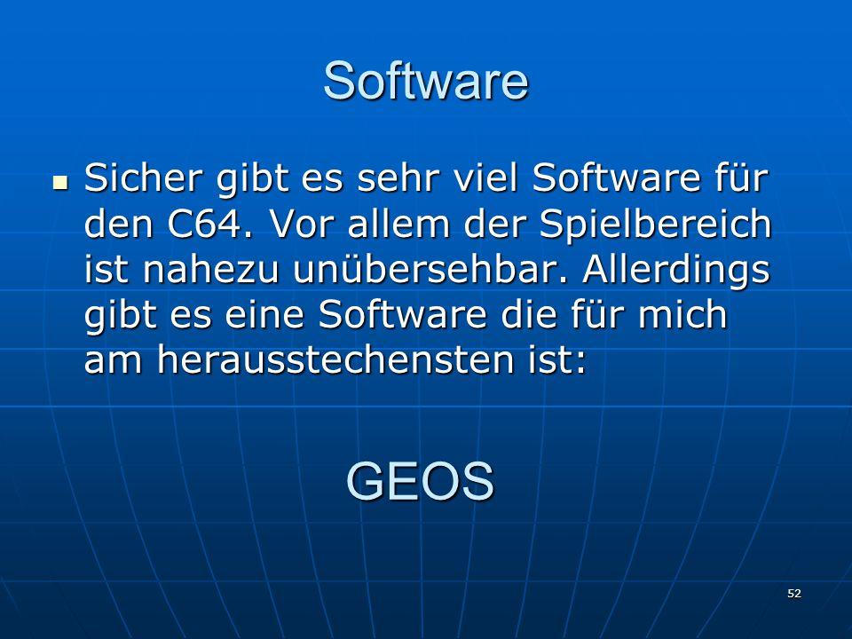 52 Software Sicher gibt es sehr viel Software für den C64. Vor allem der Spielbereich ist nahezu unübersehbar. Allerdings gibt es eine Software die fü