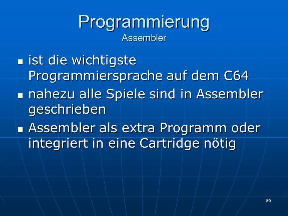 56 Programmierung Assembler ist die wichtigste Programmiersprache auf dem C64 ist die wichtigste Programmiersprache auf dem C64 nahezu alle Spiele sind in Assembler geschrieben nahezu alle Spiele sind in Assembler geschrieben Assembler als extra Programm oder integriert in eine Cartridge nötig Assembler als extra Programm oder integriert in eine Cartridge nötig