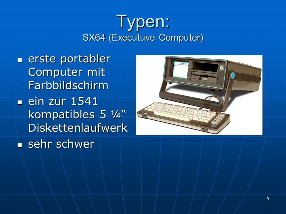 9 Typen: SX64 (Executuve Computer) erste portabler Computer mit Farbbildschirm erste portabler Computer mit Farbbildschirm ein zur 1541 kompatibles 5 ¼ Diskettenlaufwerk ein zur 1541 kompatibles 5 ¼ Diskettenlaufwerk sehr schwer sehr schwer