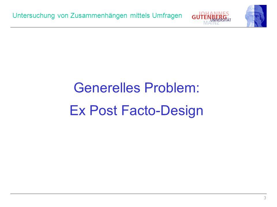 3 Untersuchung von Zusammenhängen mittels Umfragen Generelles Problem: Ex Post Facto-Design