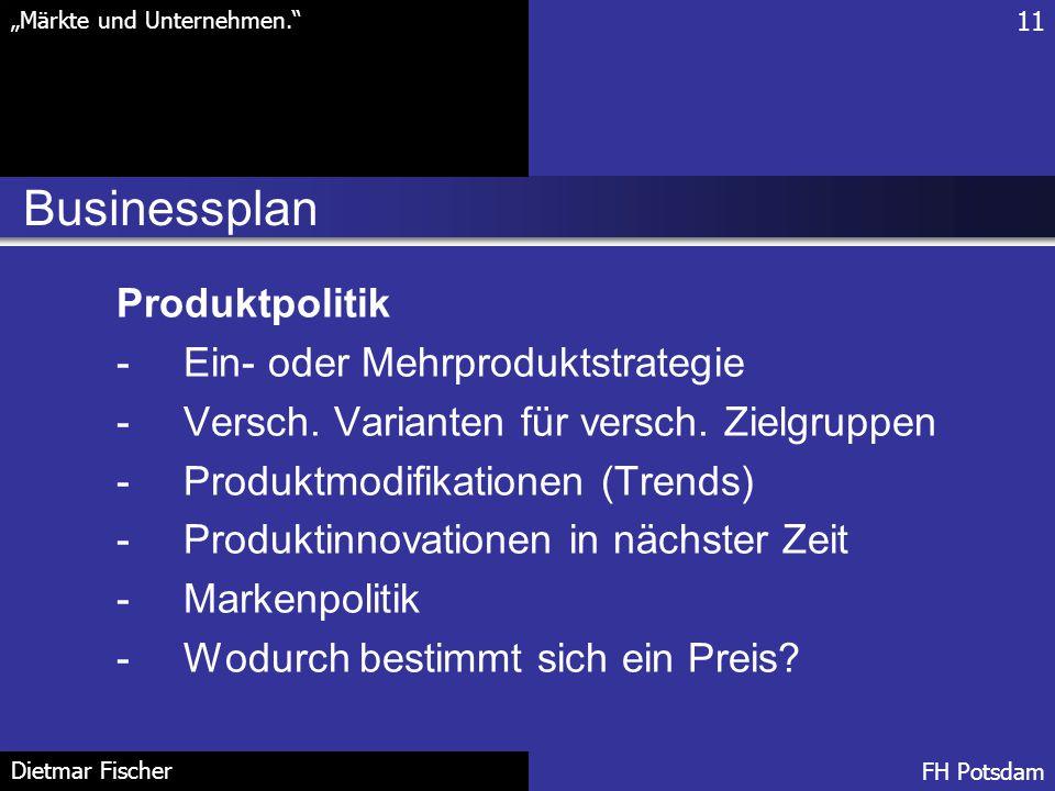 """Businessplan 11 """"Märkte und Unternehmen."""" FH Potsdam Dietmar Fischer Produktpolitik -Ein- oder Mehrproduktstrategie -Versch. Varianten für versch. Zie"""