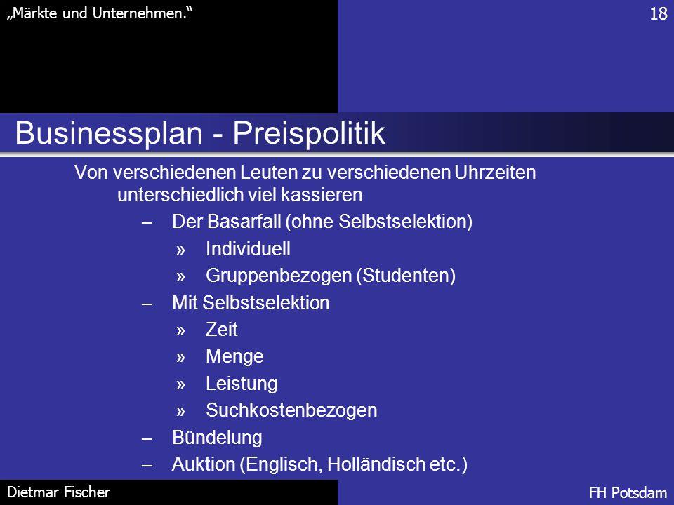 """Businessplan - Preispolitik 18 """"Märkte und Unternehmen."""" FH Potsdam Dietmar Fischer Von verschiedenen Leuten zu verschiedenen Uhrzeiten unterschiedlic"""