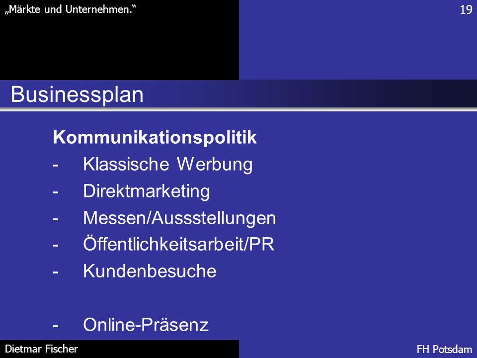 """Businessplan 19 """"Märkte und Unternehmen."""" FH Potsdam Dietmar Fischer Kommunikationspolitik -Klassische Werbung -Direktmarketing -Messen/Aussstellungen"""