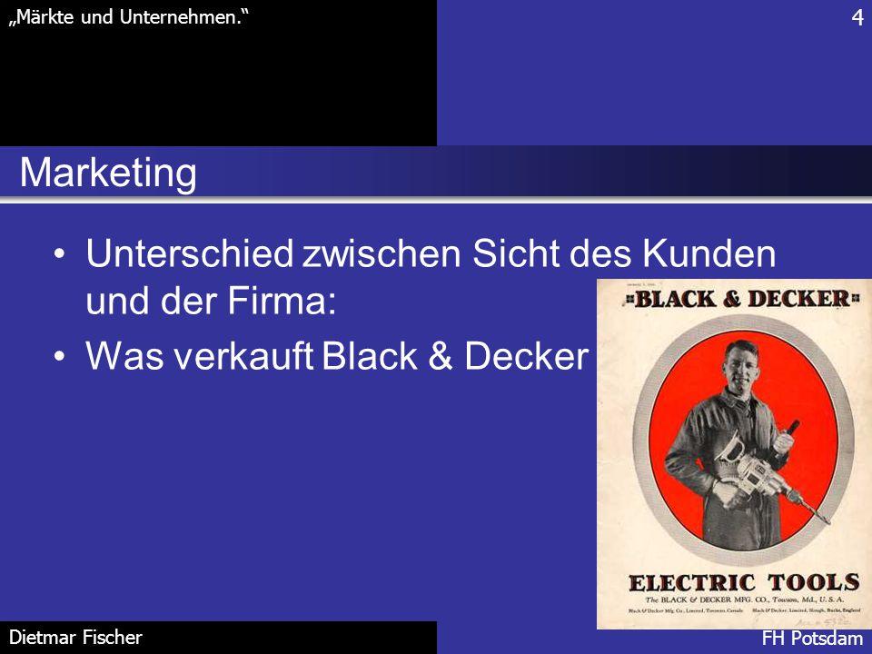 """Marketing 4 """"Märkte und Unternehmen."""" FH Potsdam Dietmar Fischer Unterschied zwischen Sicht des Kunden und der Firma: Was verkauft Black & Decker"""