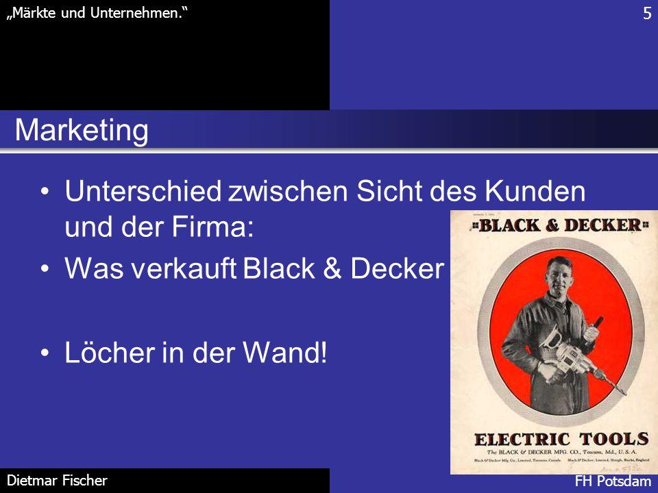 """Marketing 5 """"Märkte und Unternehmen."""" FH Potsdam Dietmar Fischer Unterschied zwischen Sicht des Kunden und der Firma: Was verkauft Black & Decker Löch"""