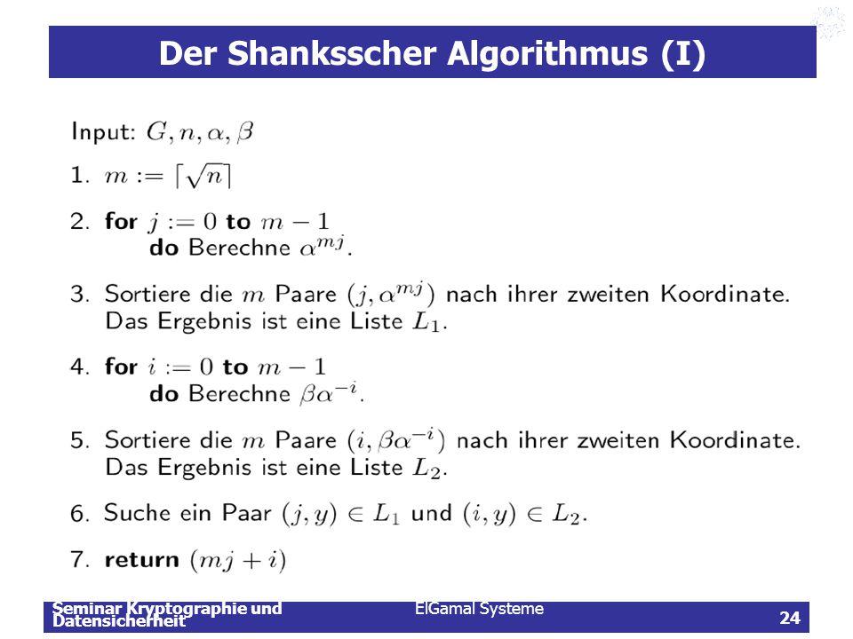Seminar Kryptographie und Datensicherheit ElGamal Systeme 24 Der Shanksscher Algorithmus (I)