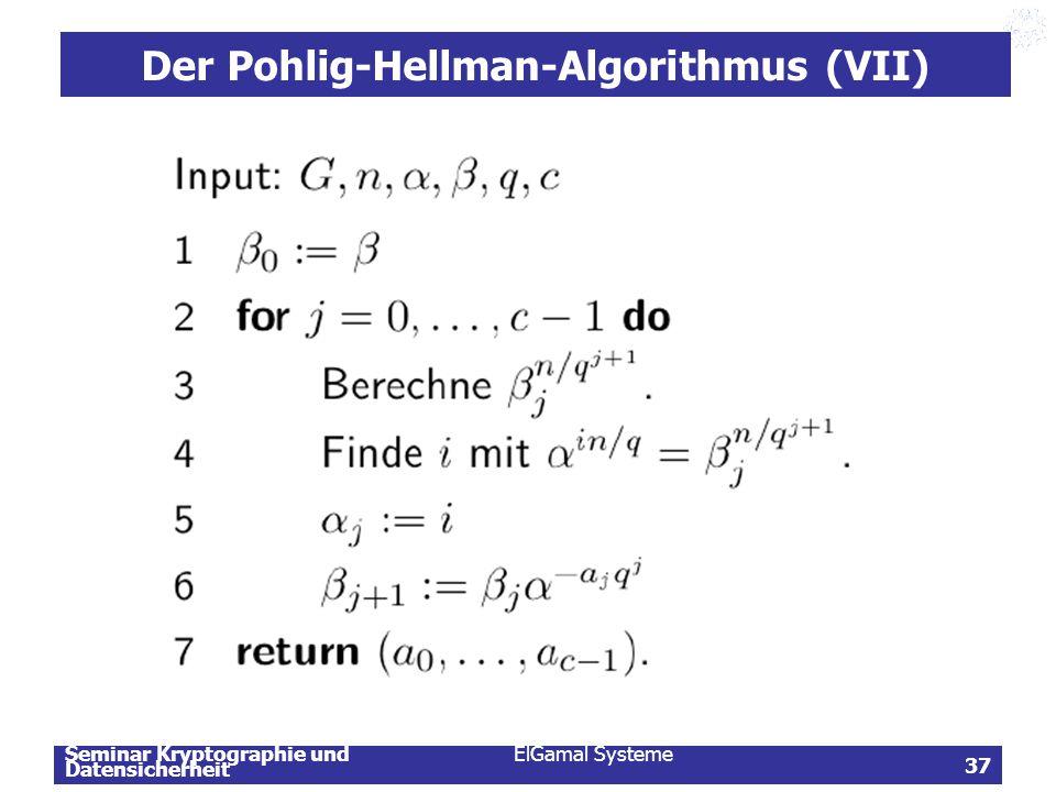 Seminar Kryptographie und Datensicherheit ElGamal Systeme 37 Der Pohlig-Hellman-Algorithmus (VII)