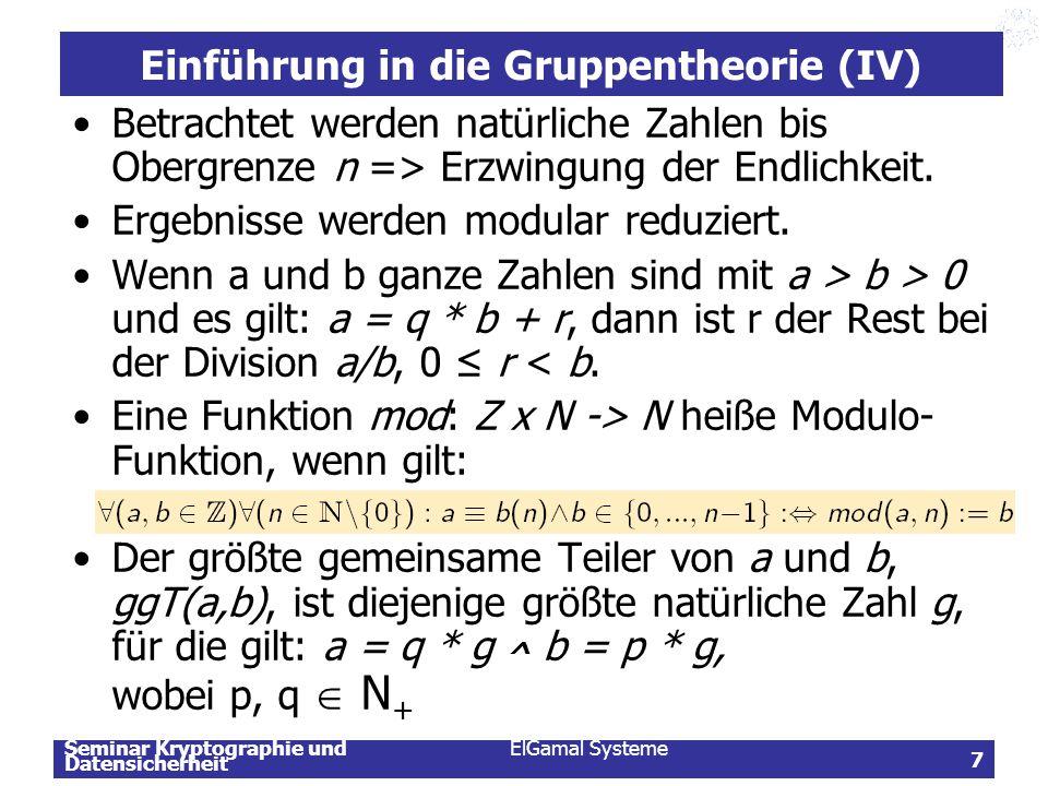 Seminar Kryptographie und Datensicherheit ElGamal Systeme 8 Einführung in die Gruppentheorie (V) Es soll die Gruppe (Z n, ) definiert werden.