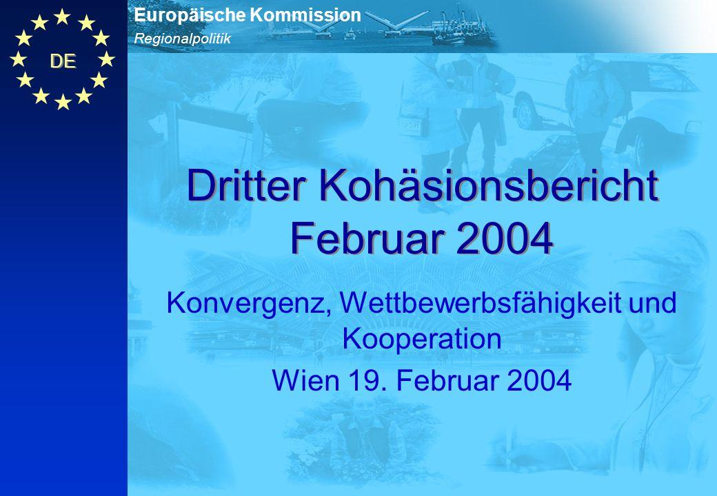 Regionalpolitik Europäische Kommission DE Dritter Kohäsionsbericht Februar 2004 Konvergenz, Wettbewerbsfähigkeit und Kooperation Wien 19. Februar 2004