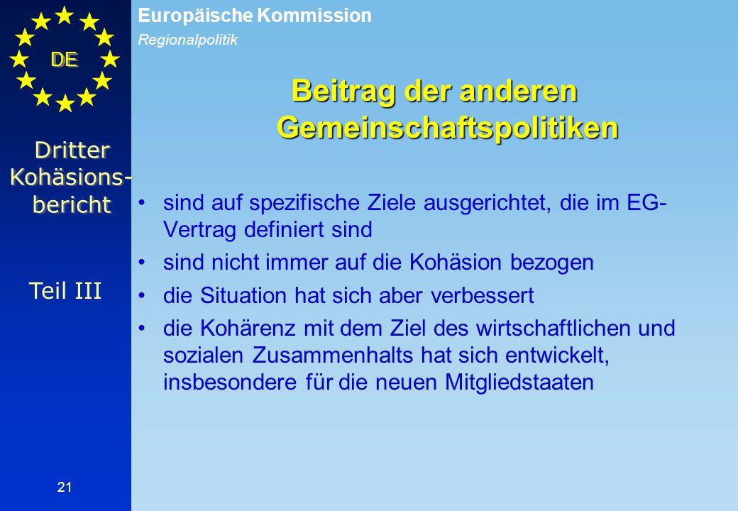Regionalpolitik Europäische Kommission DE 21 Beitrag der anderen Gemeinschaftspolitiken sind auf spezifische Ziele ausgerichtet, die im EG- Vertrag de