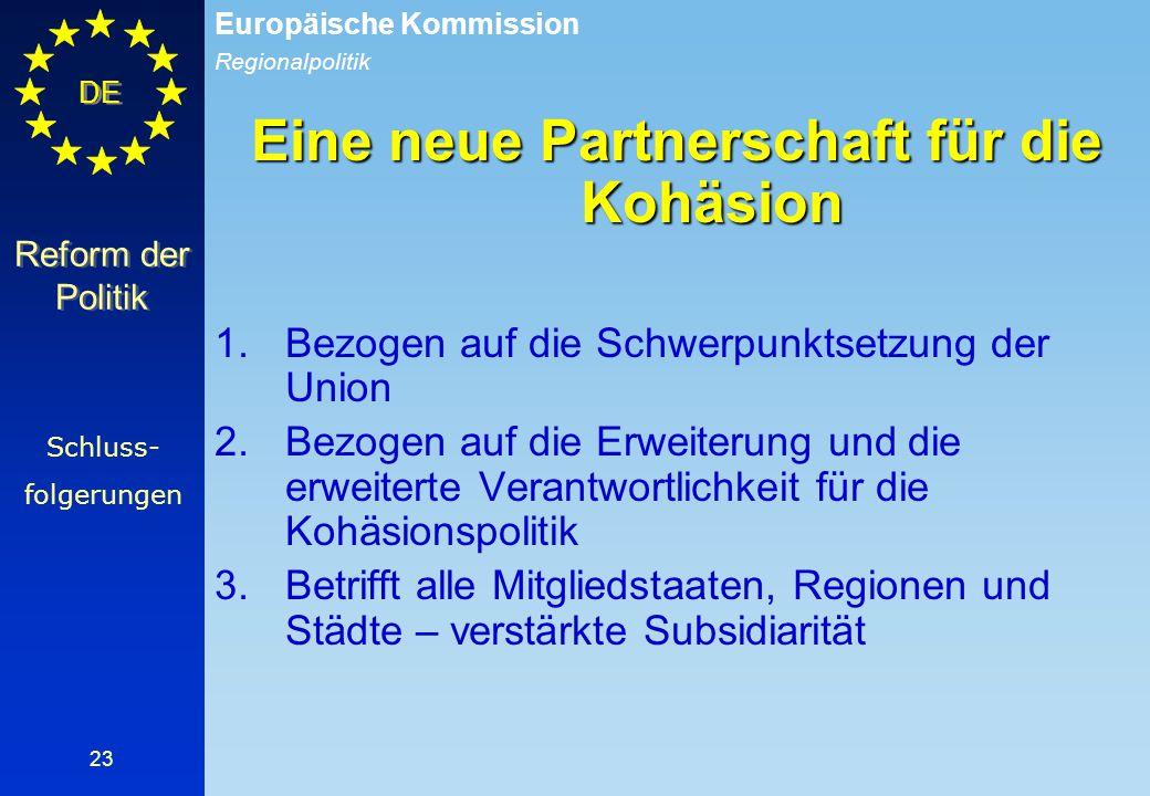 Regionalpolitik Europäische Kommission DE 23 Reform der Politik Eine neue Partnerschaft für die Kohäsion 1.Bezogen auf die Schwerpunktsetzung der Unio