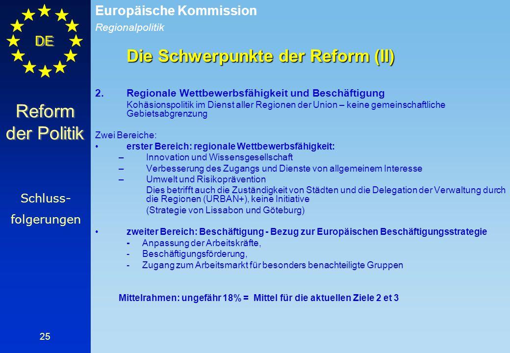 Regionalpolitik Europäische Kommission DE 25 Die Schwerpunkte der Reform (II) 2.Regionale Wettbewerbsfähigkeit und Beschäftigung Kohäsionspolitik im D