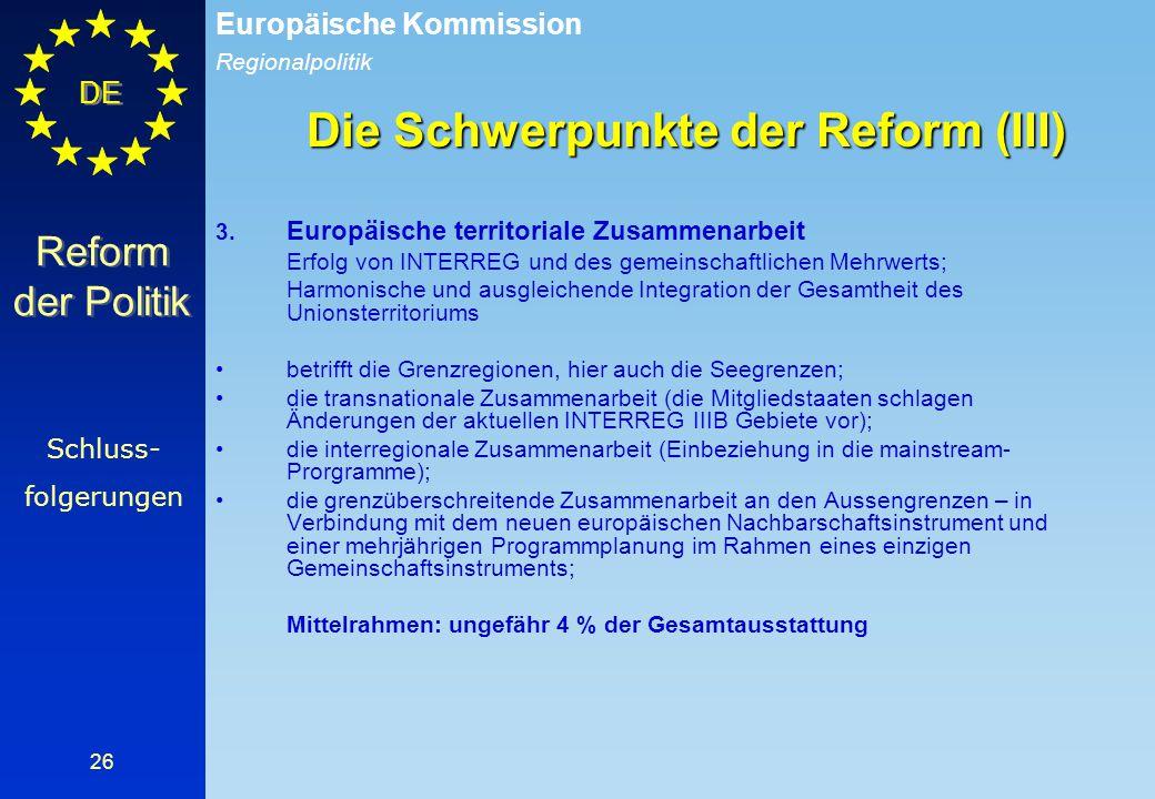 Regionalpolitik Europäische Kommission DE 26 Die Schwerpunkte der Reform (III) 3. Europäische territoriale Zusammenarbeit Erfolg von INTERREG und des