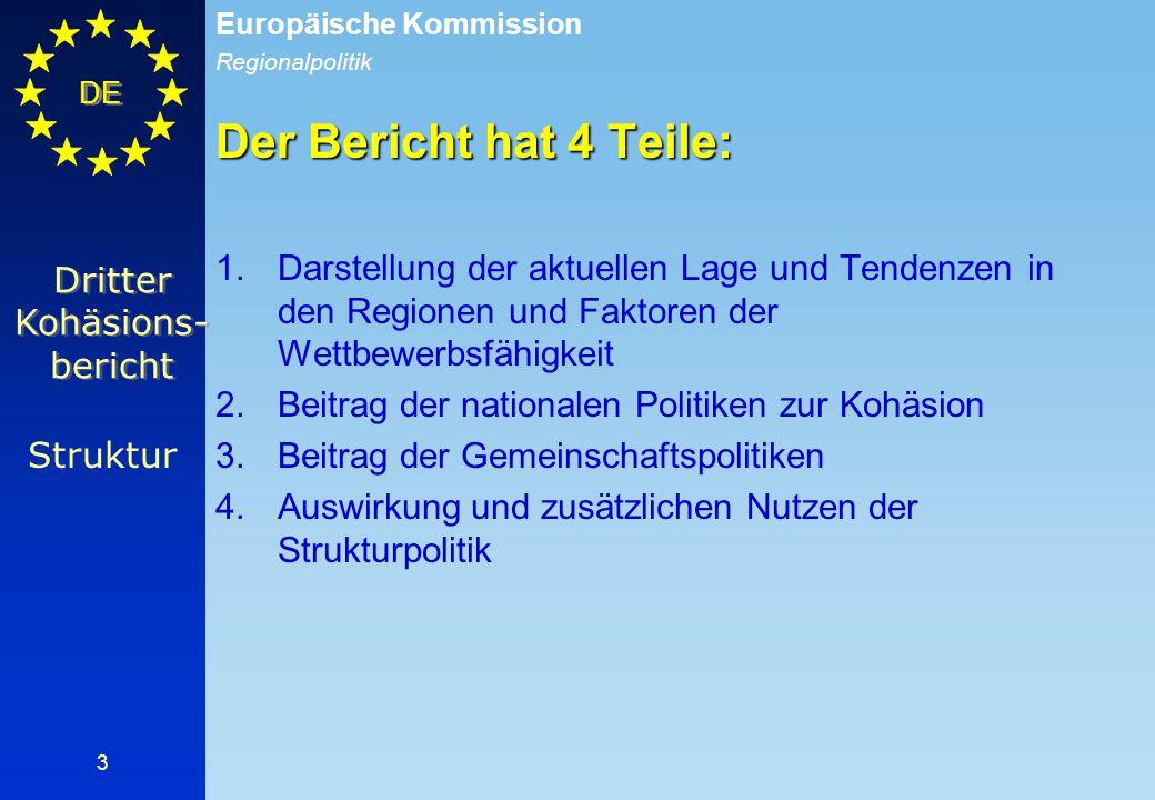 Regionalpolitik Europäische Kommission DE 3 Der Bericht hat 4 Teile: 1.Darstellung der aktuellen Lage und Tendenzen in den Regionen und Faktoren der W