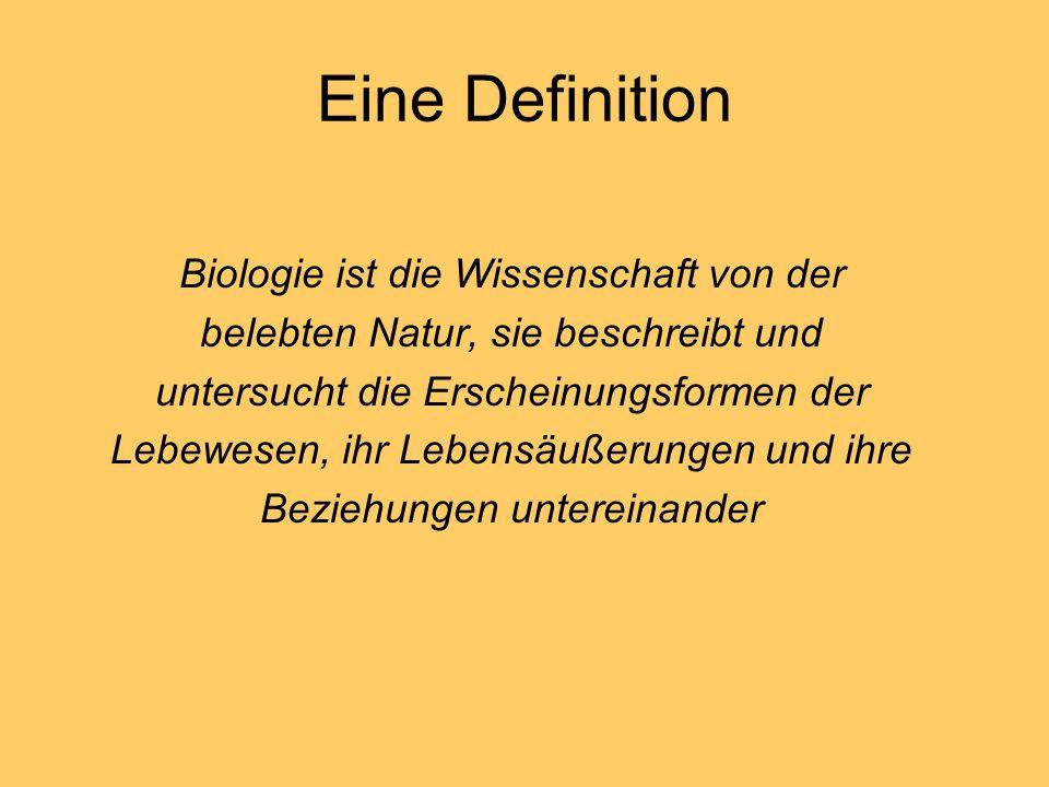 Eine Definition Biologie ist die Wissenschaft von der belebten Natur, sie beschreibt und untersucht die Erscheinungsformen der Lebewesen, ihr Lebensäu