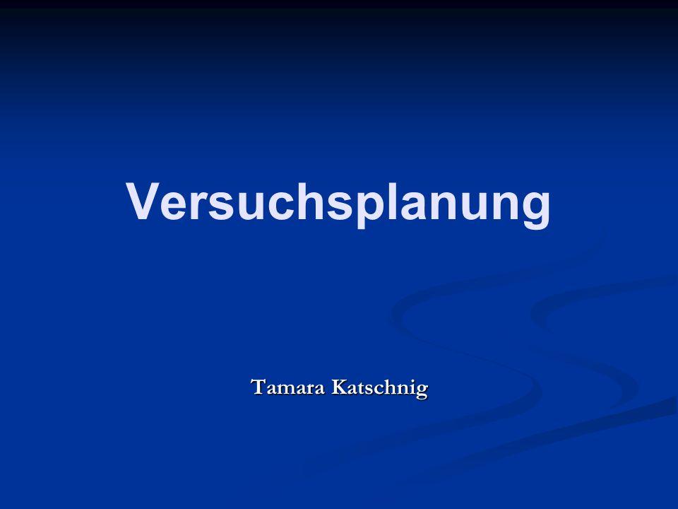 Versuchsplanung Tamara Katschnig