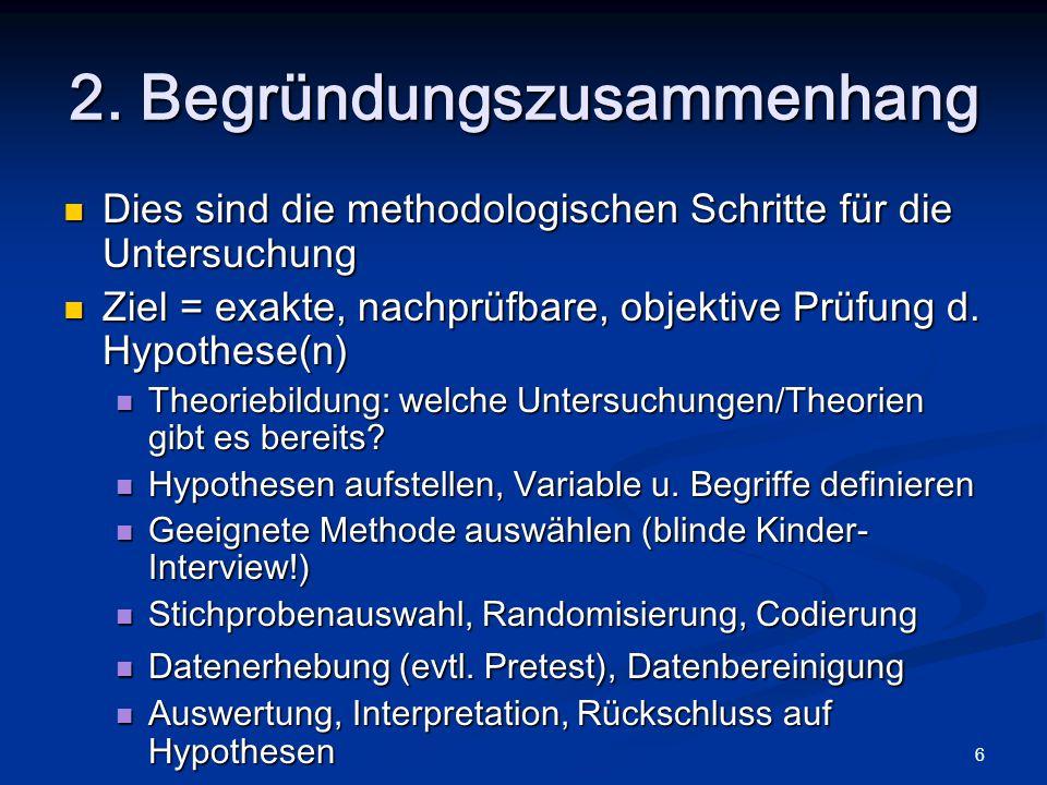6 2. Begründungszusammenhang Dies sind die methodologischen Schritte für die Untersuchung Dies sind die methodologischen Schritte für die Untersuchung
