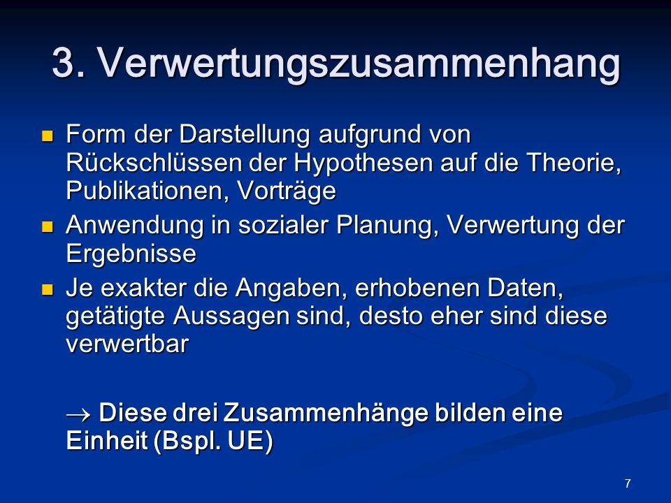 7 3. Verwertungszusammenhang Form der Darstellung aufgrund von Rückschlüssen der Hypothesen auf die Theorie, Publikationen, Vorträge Form der Darstell