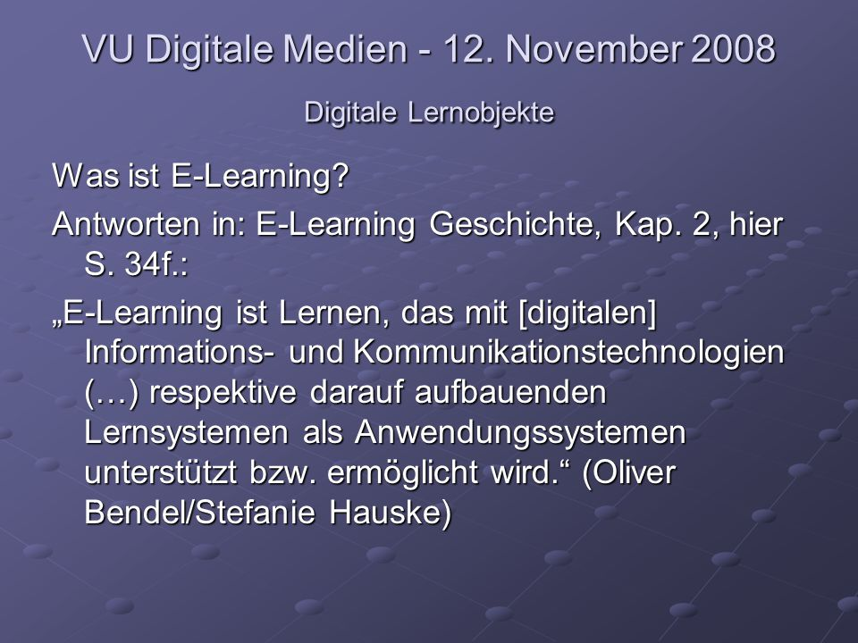VU Digitale Medien - 12.November 2008 Digitale Lernobjekte Was ist E-Learning.
