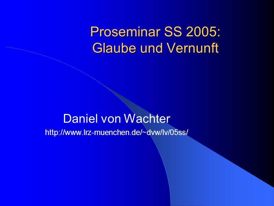 Glaube und Vernunft, 3.5.05: Epistemische Rechtfertigung Daniel von Wachter http://daniel.von-wachter.de kontakt@von-wachter.de