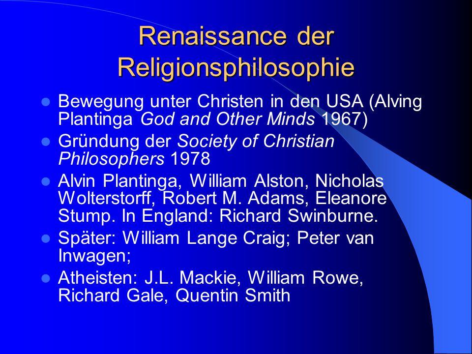 Ablehnung der Religionsphilosophie Metaphysikfeindlichkeit nach Kant im deutschen Idealismus Ablehnung der Metaphysik im logischen Positivismus (Schlick; Ayer: Language, Truth, and Logic, 1936), ab ca.