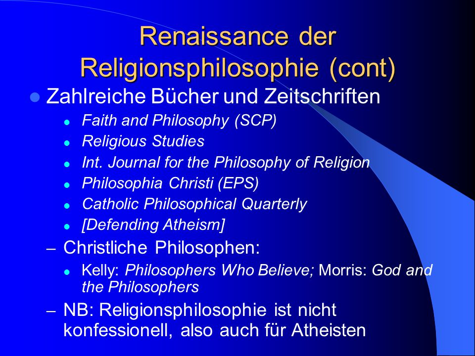 Renaissance der Religionsphilosophie Bewegung unter Christen in den USA (Alving Plantinga God and Other Minds 1967) Gründung der Society of Christian Philosophers 1978 Alvin Plantinga, William Alston, Nicholas Wolterstorff, Robert M.