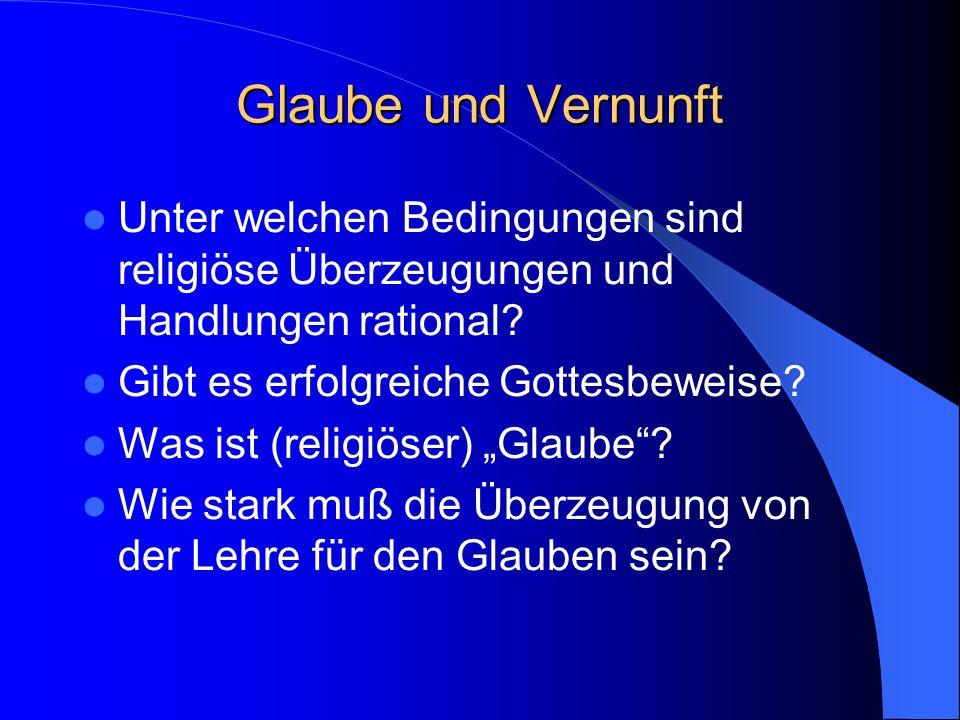 Glaube und Vernunft Unter welchen Bedingungen sind religiöse Überzeugungen und Handlungen rational.