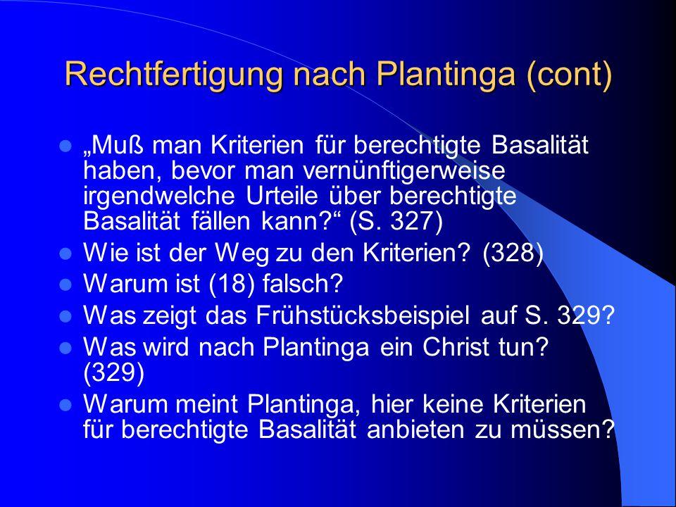 Rechtfertigung nach Plantinga Plantinga erörtert Rechtfertigung nicht, indem er Bedingungen dafür aufstellt, sondern indem er von Beispielen ausgeht.
