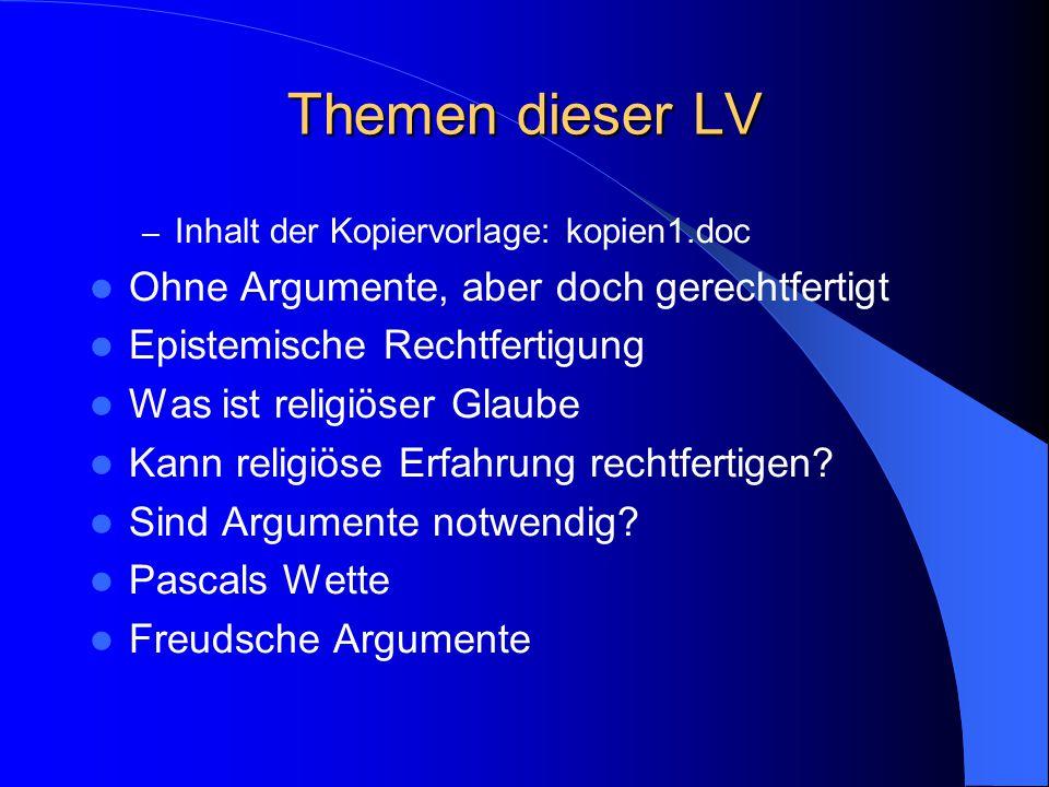 Themen dieser LV – Inhalt der Kopiervorlage: kopien1.doc Ohne Argumente, aber doch gerechtfertigt Epistemische Rechtfertigung Was ist religiöser Glaube Kann religiöse Erfahrung rechtfertigen.