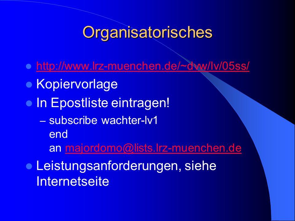 Organisatorisches http://www.lrz-muenchen.de/~dvw/lv/05ss/ Kopiervorlage In Epostliste eintragen.