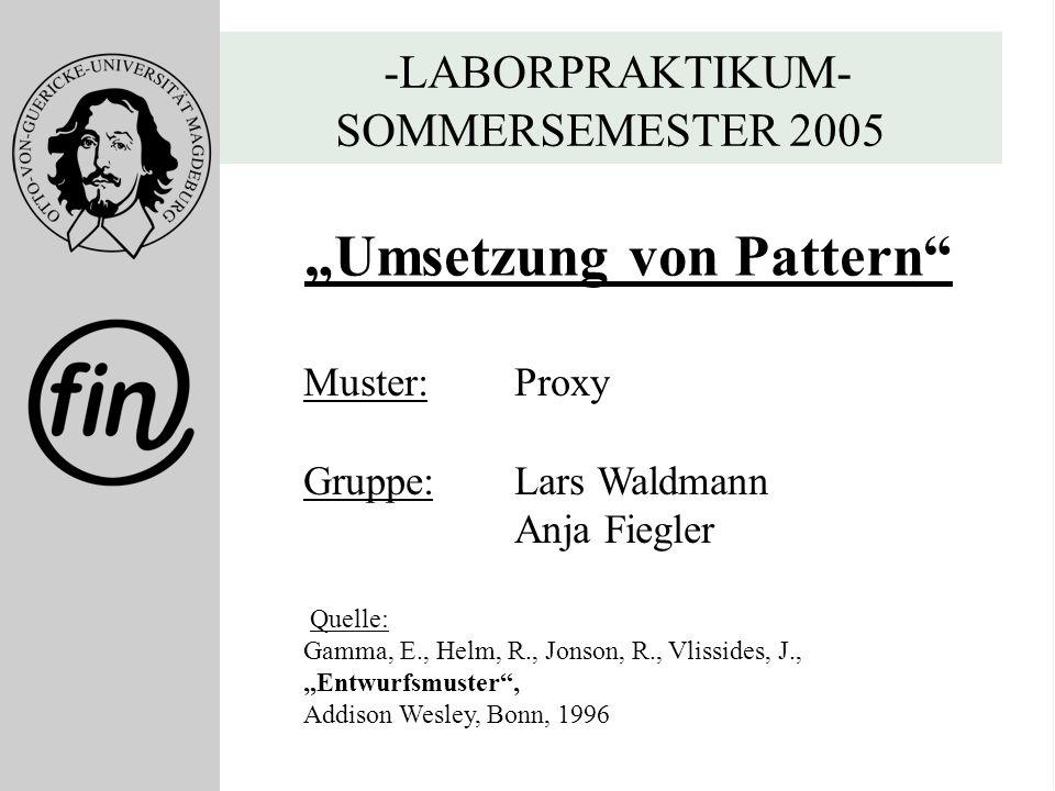 "Lars Waldmann Anja Fiegler Fernstudium Informatik Matrikel 2000 - 1 - -LABORPRAKTIKUM- SOMMERSEMESTER 2005 ""Umsetzung von Pattern"" Muster: Proxy Grupp"