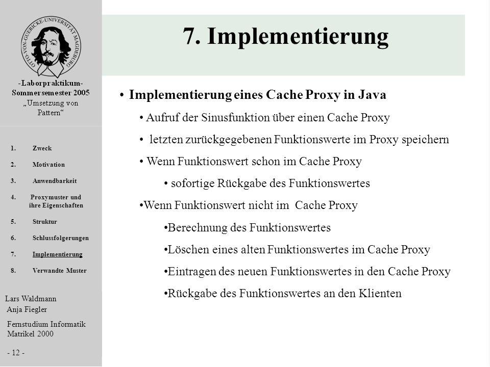 Lars Waldmann Anja Fiegler Fernstudium Informatik Matrikel 2000 - 12 - 7. Implementierung Implementierung eines Cache Proxy in Java Aufruf der Sinusfu