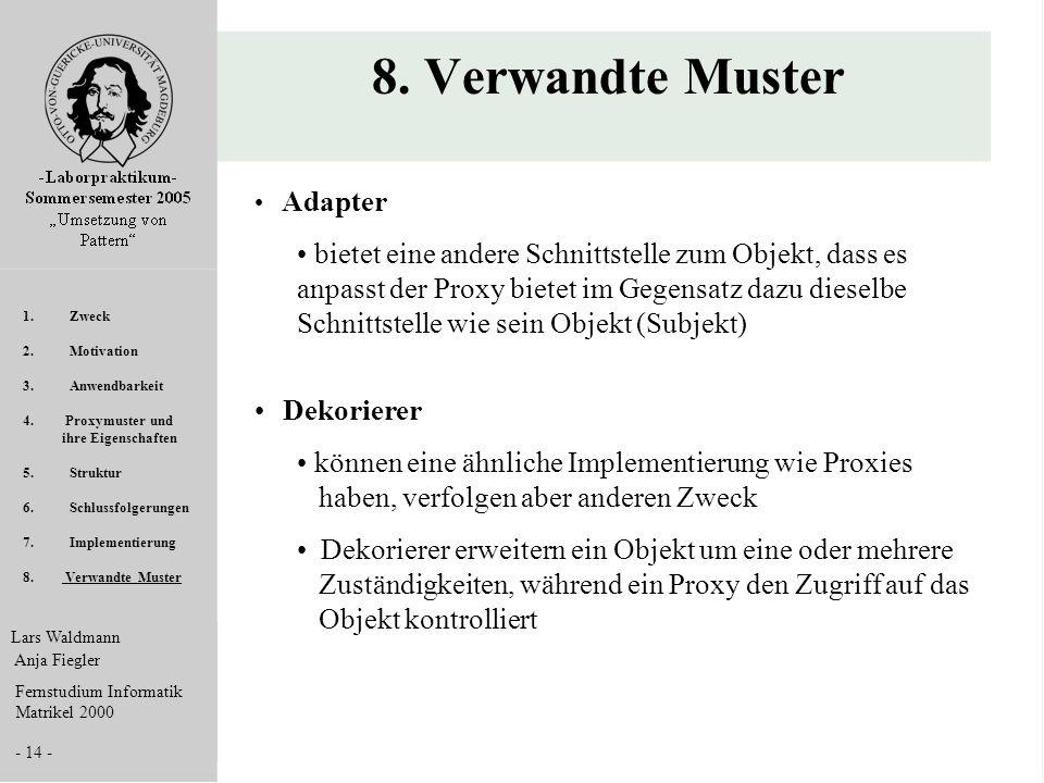 Lars Waldmann Anja Fiegler Fernstudium Informatik Matrikel 2000 - 14 - 8. Verwandte Muster Adapter bietet eine andere Schnittstelle zum Objekt, dass e