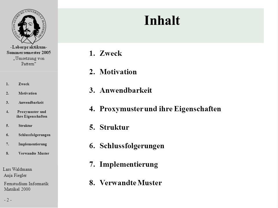 Lars Waldmann Anja Fiegler Fernstudium Informatik Matrikel 2000 - 2 - Inhalt 1. Zweck 2. Motivation 3. Anwendbarkeit 4. Proxymuster und ihre Eigenscha