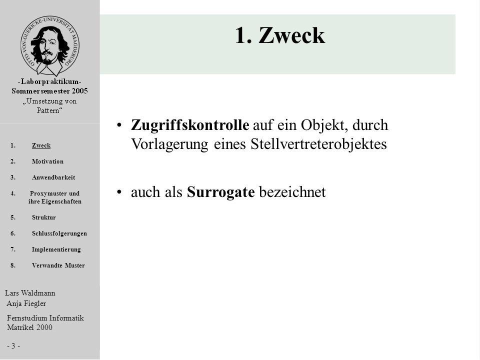 Lars Waldmann Anja Fiegler Fernstudium Informatik Matrikel 2000 - 3 - 1. Zweck Zugriffskontrolle auf ein Objekt, durch Vorlagerung eines Stellvertrete