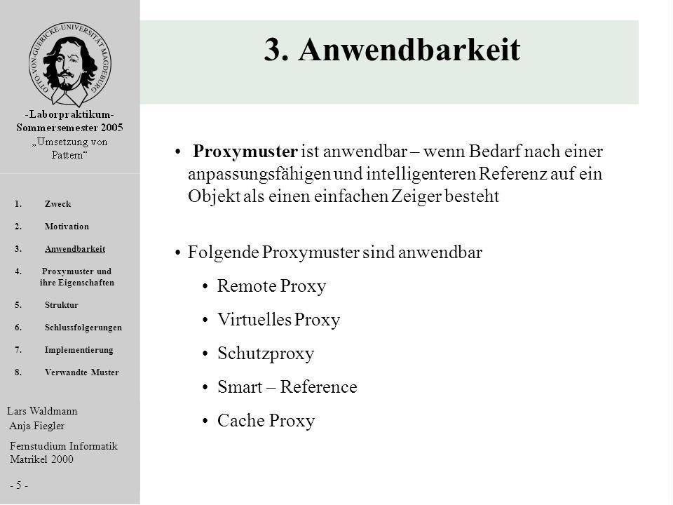 Lars Waldmann Anja Fiegler Fernstudium Informatik Matrikel 2000 - 5 - 3. Anwendbarkeit Proxymuster ist anwendbar – wenn Bedarf nach einer anpassungsfä