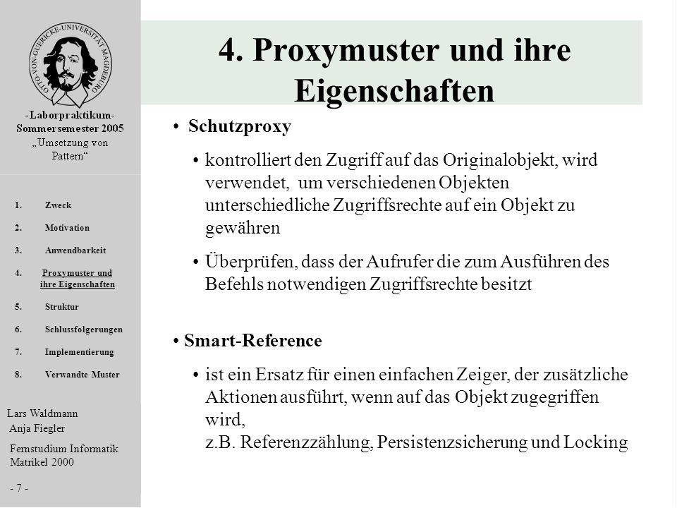 Lars Waldmann Anja Fiegler Fernstudium Informatik Matrikel 2000 - 7 - 4. Proxymuster und ihre Eigenschaften Schutzproxy kontrolliert den Zugriff auf d