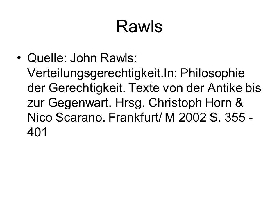 Rawls Quelle: John Rawls: Verteilungsgerechtigkeit.In: Philosophie der Gerechtigkeit. Texte von der Antike bis zur Gegenwart. Hrsg. Christoph Horn & N