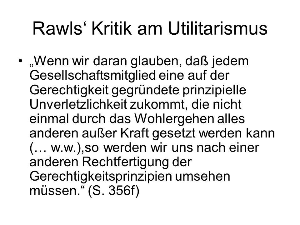 """Rawls' Kritik am Utilitarismus """"Wenn wir daran glauben, daß jedem Gesellschaftsmitglied eine auf der Gerechtigkeit gegründete prinzipielle Unverletzli"""