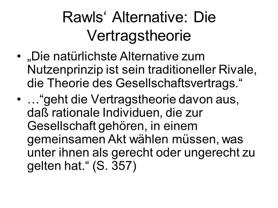 """Rawls' Alternative: Die Vertragstheorie """"Die natürlichste Alternative zum Nutzenprinzip ist sein traditioneller Rivale, die Theorie des Gesellschaftsv"""