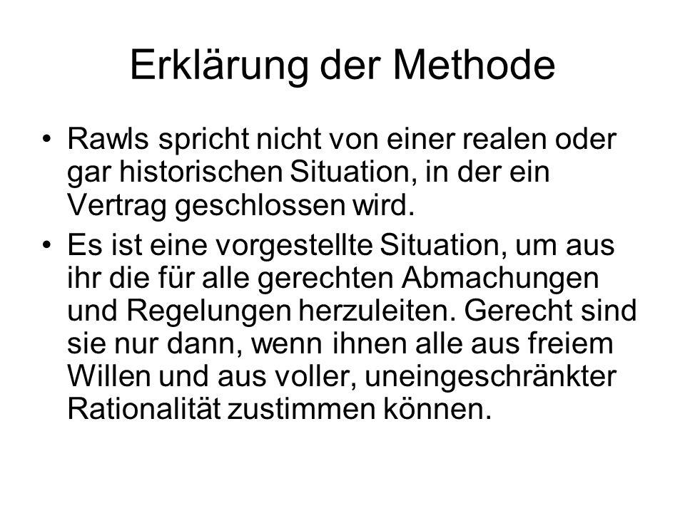 Erklärung der Methode Rawls spricht nicht von einer realen oder gar historischen Situation, in der ein Vertrag geschlossen wird. Es ist eine vorgestel