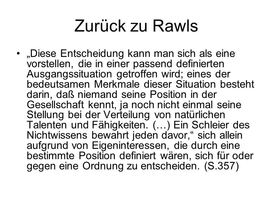 """Zurück zu Rawls """"Diese Entscheidung kann man sich als eine vorstellen, die in einer passend definierten Ausgangssituation getroffen wird; eines der be"""