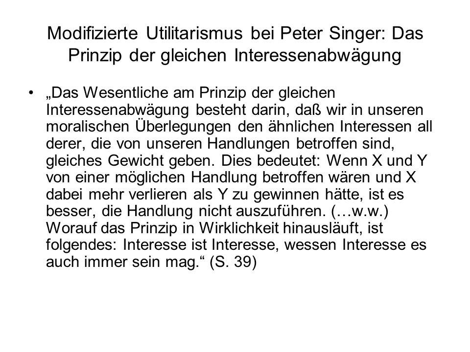 """Modifizierte Utilitarismus bei Peter Singer: Das Prinzip der gleichen Interessenabwägung """"Das Wesentliche am Prinzip der gleichen Interessenabwägung b"""